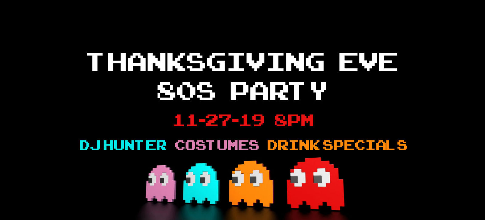 Thanksgiving Eve 80s Party 11/27/19 8pm